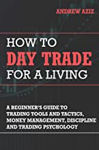 How to Day Trade for a Living: A Beginner's Guide to Trading Tools and Tactics, Money Management, Discipline and Trading Psychology Book PDF