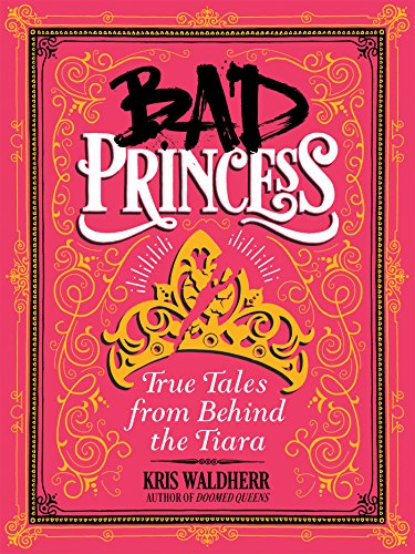 Amazon.com: Bad Princess: True Tales from Behind the Tiara eBook: Waldherr,  Kris, Waldherr, Kris: Kindle Store