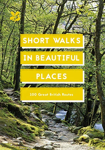 Short Walks in Beautiful Places: 100 Great British Routes (National Trust...