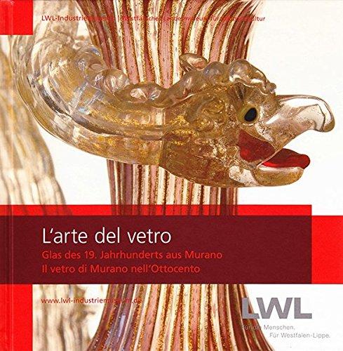 L'arte del vetro: Glas des 19. Jahrhunderts aus Murano. Il vetro di Murano nell'Ottocento