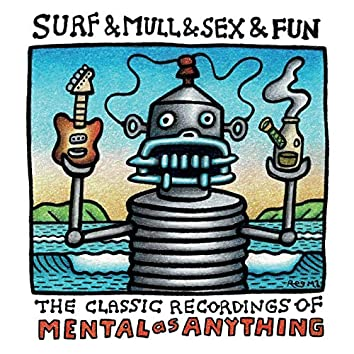 Surf & Mull & Sex & Fun: The Classic Recordings Of Mental As Anything