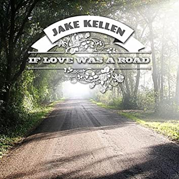 If Love Was A Road