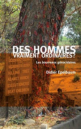 DES HOMMES VRAIMENT ORDINAIRES: Les bourreaux génocidaires
