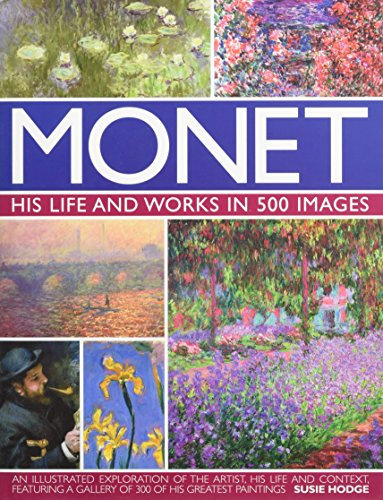 Monet: His Life and Works in 500 Images: An Illustrated Exploration of the Artist,