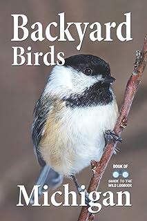 Backyard of Birds Michigan: Bird Identification & Makes it Easy Guide Watching, Feeding, ฺBird Feeder ,Landscaping, Nurtur...