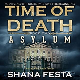 Time of Death Book 2: Asylum (A Zombie Novel)                   By:                                                                                                                                 Shana Festa                               Narrated by:                                                                                                                                 Sarah Tancer                      Length: 9 hrs and 40 mins     111 ratings     Overall 4.2