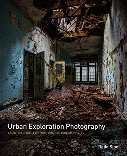 Urban Exploration Photography: A Guide to Creating and Editing Images of Abandoned Places (English Edition)