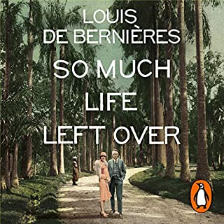 So Much Life Left Over                   By:                                                                                                                                 Louis de Bernieres                               Narrated by:                                                                                                                                 Avita Jay,                                                                                        David Sibley                      Length: 9 hrs and 17 mins     66 ratings     Overall 4.3