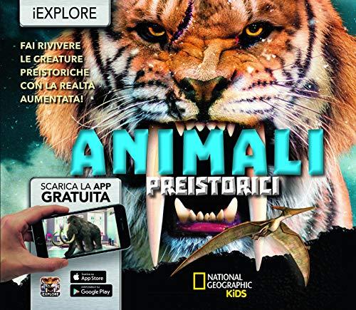 Animali preistorici. Fai rivivere le creature preistoriche con la realtà aumentata! iExplore. Ediz. a colori. Con app