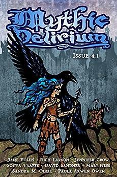 Mythic Delirium Magazine Issue 4.1 by [Jane Yolen, Rich Larson, Sonya  Taaffe, Mari Ness, Jennifer Crow, Sandra M. Odell, David Sandner, Paula Arwen Owen, Mike Allen]