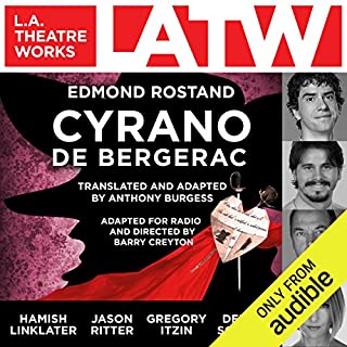 Cyrano de Bergerac                   By:                                                                                                                                 Edmond Rostand,                                                                                        Anthony Burgess - translator adaptor                               Narrated by:                                                                                                                                 Gregory Itzin,                                                                                        Hamish Linklater,                                                                                        Jason Ritter,                   and others                 Length: 1 hr and 58 mins     41 ratings     Overall 4.3