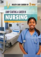 Jump-Starting a Career in Nursing (Health Care Careers in 2 Years)