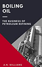 Boiling Oil: The Business of Petroleum Refining