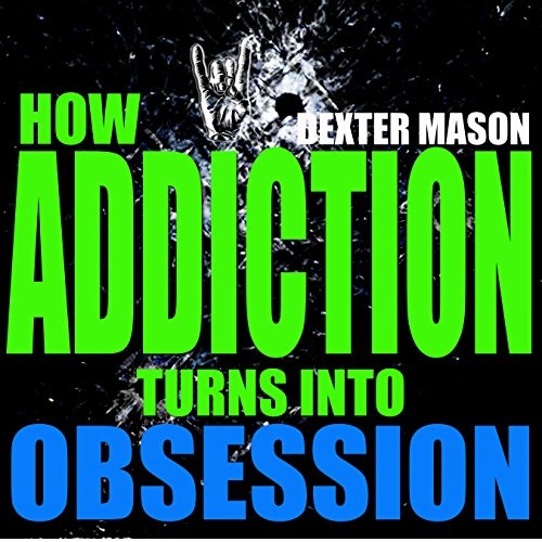 Download HOW ADDICTION TURNS INTO OBSESSION (Short Reads Book 6) (English Edition) B0170TZIHI