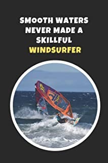 Smooth Waters Never Made A Skillful Windsurfer: Windsurfing Novelty Lined Notebook / Journal To Write In Perfect Gift Item (6 x 9 inches)