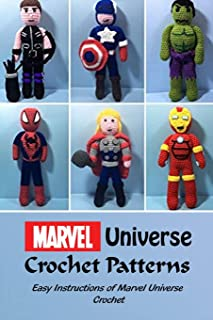 Marvel Universe Crochet Patterns: Easy Instructions of Marvel Universe Crochet: Superhero Crochet Patterns
