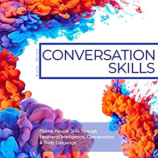 Conversation Skills: Master People Skills Through Emotional Intelligence, Conversation & Body Language                   By:                                                                                                                                 Kate Miles                               Narrated by:                                                                                                                                 Erin Fossa                      Length: 3 hrs and 58 mins     79 ratings     Overall 4.5