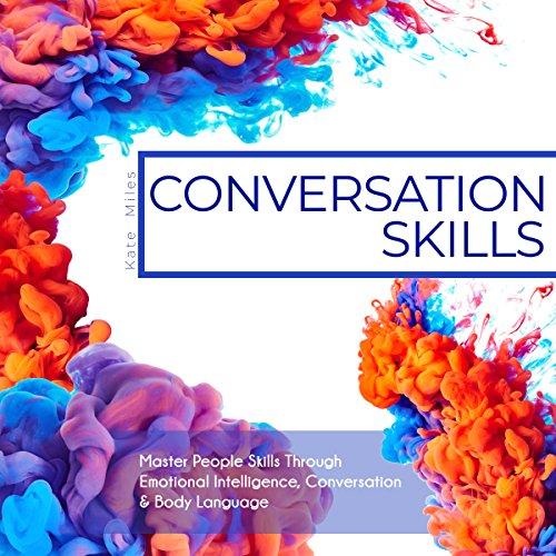 Conversation Skills: Master People Skills Through Emotional Intelligence, Conversation & Body Language audiobook cover art