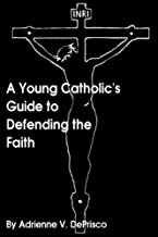 A Young Catholic's Guide to Defending the Faith
