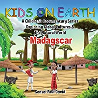 Kids On Earth: A Children's Documentary Series Exploring Global Cultures & The Natural World: MADAGASCAR