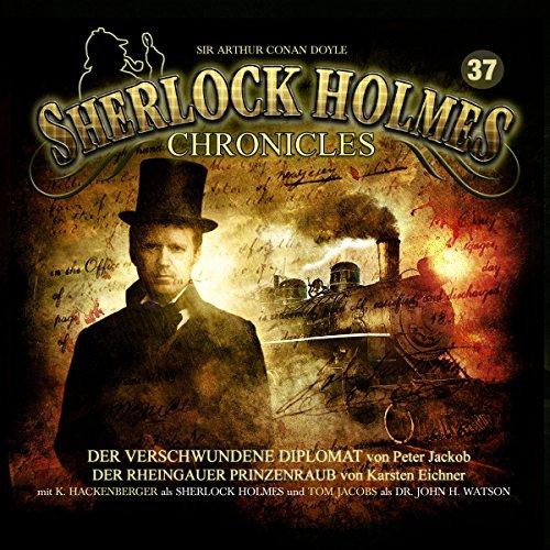 Der verschwundene Diplomat / Der Rheingauer Prinzenraub (Sherlock Holmes Chronicles 37) audiobook cover art