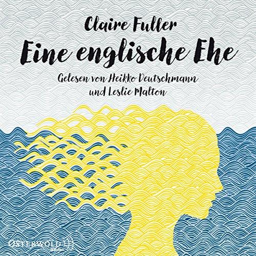 Eine englische Ehe                   Autor:                                                                                                                                 Claire Fuller                               Sprecher:                                                                                                                                 Heikko Deutschmann,                                                                                        Leslie Malton                      Spieldauer: 9 Std. und 56 Min.     188 Bewertungen     Gesamt 4,1