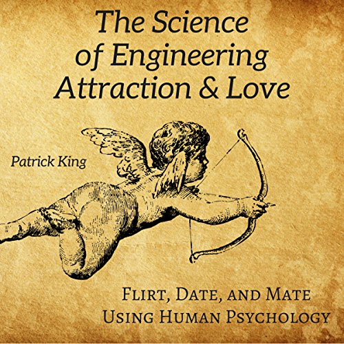 The Science of Engineering Attraction & Love     Flirt, Date, and Mate Using Human Psychology              Written by:                                                                                                                                 Patrick King                               Narrated by:                                                                                                                                 Joe Hempel                      Length: 3 hrs and 23 mins     Not rated yet     Overall 0.0