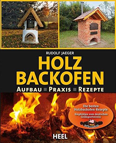 Holzbackofenbuch: Aufbau, Praxis und Rezepte