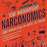 Narconomics (Spanish Edition): Cómo administrar un cartel de la droga [How to Manage a Drug Cartel]