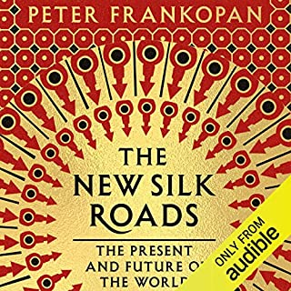The New Silk Roads     The Present and Future of the World              By:                                                                                                                                 Peter Frankopan                               Narrated by:                                                                                                                                 Leighton Pugh                      Length: 6 hrs and 44 mins     253 ratings     Overall 4.5