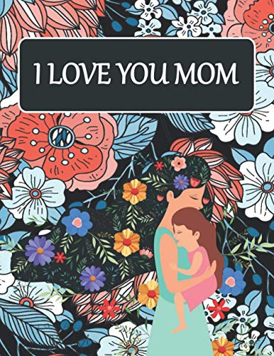 I love you mom: coloring book for adults, A beautiful and inspiring quotes mandala happy mother's day coloring book for mommy, cute mother's day coloring pages for mums