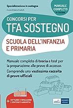 Concorsi per TFA Sostegno Scuola dell'Infanzia e Primaria: Manuale completo di teoria e test per la preparazione alle prov...