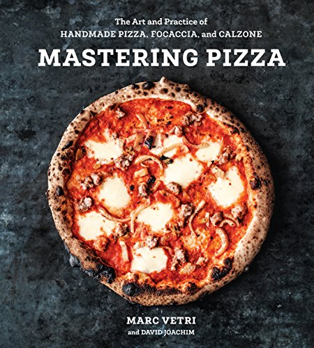 Mastering Pizza: The Art and Practice of Handmade Pizza, Focaccia, and Calzone [A Cookbook] (English Edition)