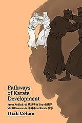 Pathways of Karate Development: From Ryūkyū -di 琉球手 & Tou-di 唐手 Via Okinawan-te 沖縄手 to Karate 空手 Paperback