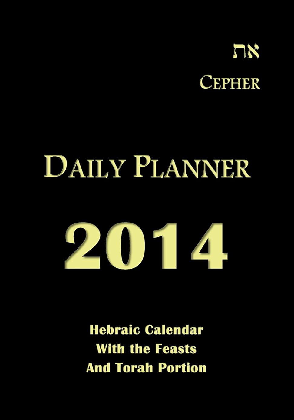 Cepher Daily Planner 2014: Hebraic Calendar with the Feasts and Torah Portion