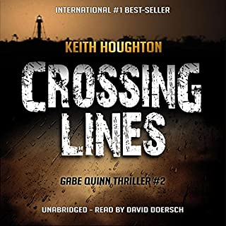 Crossing Lines     Gabe Quinn, Book 2              By:                                                                                                                                 Keith Houghton                               Narrated by:                                                                                                                                 David Doersch                      Length: 11 hrs and 4 mins     55 ratings     Overall 4.2