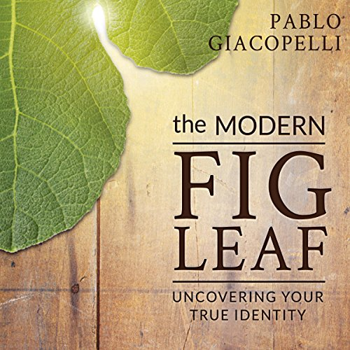 The Modern Fig Leaf     Uncovering Your True Identity              By:                                                                                                                                 Pablo Giacopelli                               Narrated by:                                                                                                                                 Thomas P. Knotts                      Length: 6 hrs and 3 mins     4 ratings     Overall 4.8