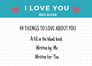 Sponsored Ad - I Love You Because: 49 Reasons to Love You: A Fill in the Blank Book Written By Me, Written For You