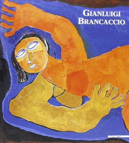 Gianluigi Brancaccio. Dipinti e incisioni. Catalogo della mostra (Apricale, 9 luglio-13 agosto 2006). Ediz. illustrata (Biblioteca d'arte)