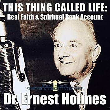 This Thing Called Life: Real Faith & Spiritual Bank Account