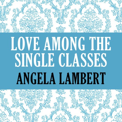 Love Among the Single Classes audiobook cover art