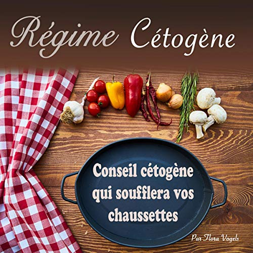 Régime Cétogène: Conseil Cétogène Qui Soufflera Vos Chaussettes [Ketogenic Diet: Ketogenic Tip That Will Blow Your Socks] audiobook cover art
