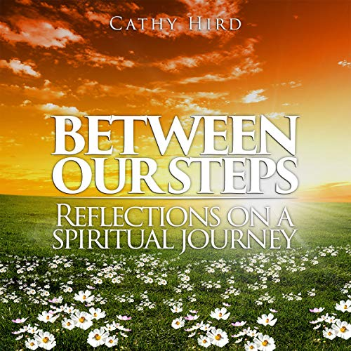 Between Our Steps: Reflections on a Spiritual Journey audiobook cover art