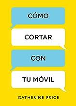 Cómo cortar con tu móvil (Spanish Edition)