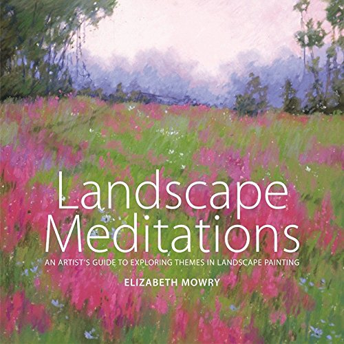 Landscape Meditations: An Artist's Guide to Exploring Themes in Landscape Painting