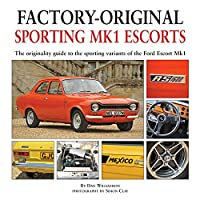 Sporting MK1 Escorts: The Originality Guide to Sporting Variants of the Ford Escort Mk1 (Factory-Original)