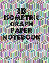 3D Isometric Graph Paper Notebook: 3D drawing notebook for students,engineers, gaphic illustrators, architects, draftsmen, interior designers, and artists