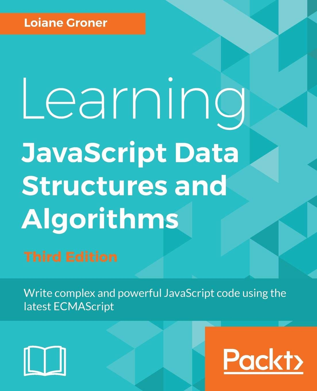 Learning JavaScript Data Structures and Algorithms: Write complex and powerful JavaScript code using the latest ECMAScript, 3rd Edition