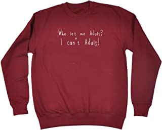 123t Funny Novelty Funny Sweatshirt - Who Let Me Adult - Sweater Jumper