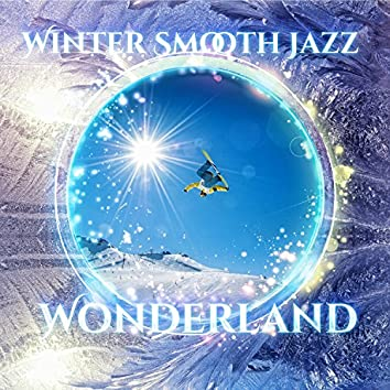 Winter Smooth Jazz Wonderland: Holiday Lounge Chill Tunes - Time to Go Skiing, Snowboarding and Sledding Down the Slopes